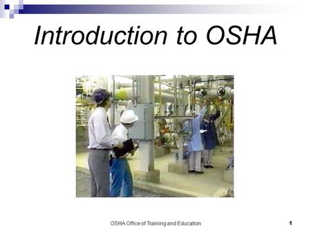 OSHA Office of Training and Education1 Introduction to OSHA.