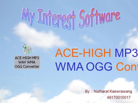 ACE-HIGH MP3 WAV WMA OGG Converter By :: Natharat Kaewrawang 49170010017.
