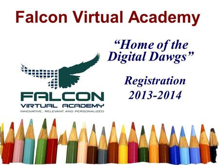 "Falcon Virtual Academy Registration 2013-2014 ""Home of the Digital Dawgs"""
