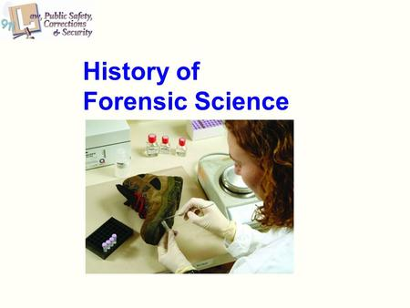 History of Forensic Science. Objectives The student will be able to: Recognize the major contributors to the development of forensic science. Illustrate.