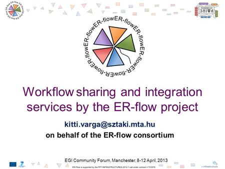 Workflow sharing and integration services by the ER-flow project on behalf of the ER-flow consortium EGI Community Forum, Manchester,