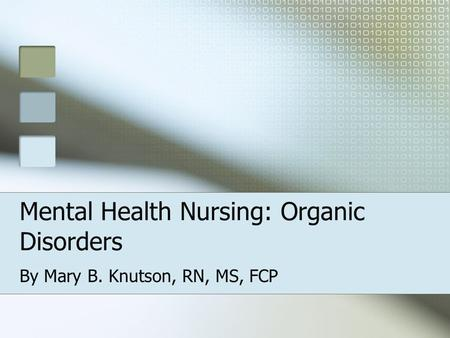 Mental Health Nursing: Organic Disorders By Mary B. Knutson, RN, MS, FCP.