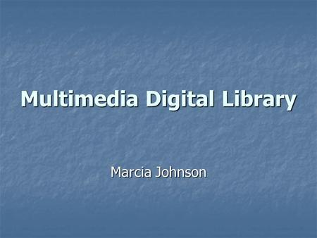 Multimedia Digital Library Marcia Johnson. Collection 25 text documents 25 text documents In HTML, PDF, TXT formats (source: Project Gutenberg) In HTML,