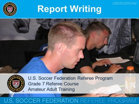 Report Writing U.S. Soccer Federation Referee Program Grade 7 Referee Course Amateur Adult Training.