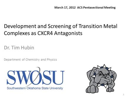 1 Development and Screening of Transition Metal Complexes as CXCR4 Antagonists Dr. Tim Hubin Department of Chemistry and Physics March 17, 2012 ACS Pentasectional.