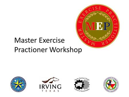 Master Exercise Practioner Workshop. Agenda Introductions and recognition of MEPs Why MEP? MEP Program Overview E/G-131 Exercise Evaluation & Improvement.