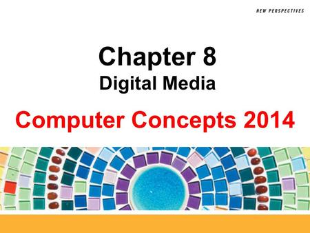 Computer Concepts 2014 Chapter 8 Digital Media. 8 Chapter Contents  Section A: Digital Sound  Section B: Bitmap Graphics  Section C: Vector and 3-D.