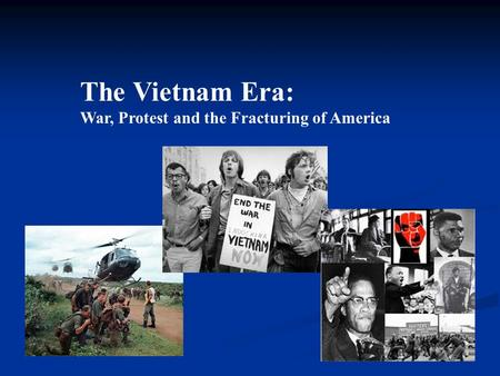 The Vietnam Era: War, Protest and the Fracturing of America.