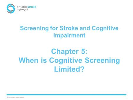 Screening for Stroke and Cognitive Impairment Chapter 5: When is Cognitive Screening Limited?