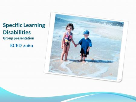Specific Learning Disabilities Group presentation ECED 2060.