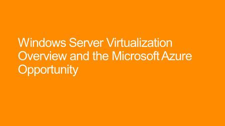 Windows Server Virtualization Overview and the Microsoft Azure Opportunity.