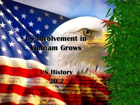 "US Involvement in Vietnam Grows US History 20.2 The Ground War 1965-1968 zNo territorial goals zBody counts on TV every night (first ""living room"" war)"