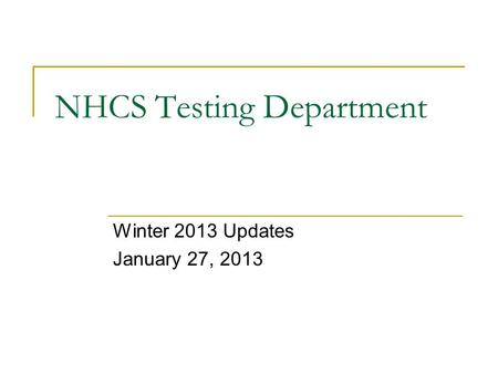 NHCS Testing Department Winter 2013 Updates January 27, 2013.