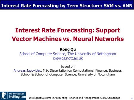 Interest Rate Forecasting by Term Structure: SVM vs. ANN 1 Intelligent Systems in Accounting, Finance and Management, AI'08, Cambridge Interest Rate Forecasting: