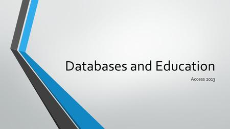 Databases and Education Access 2013. Access Course Progression Access courses can be designed for intensive immersion or semester-long courses. Basic.