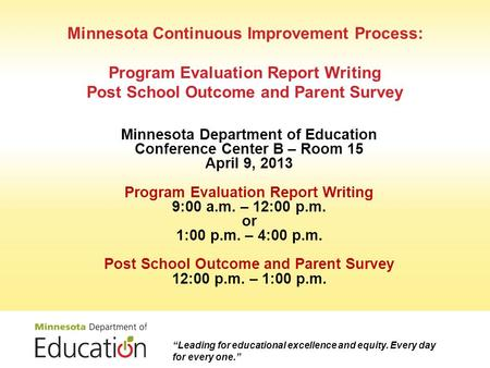 Minnesota Continuous Improvement Process: Program Evaluation Report Writing Post School Outcome and Parent Survey Minnesota Department of Education Conference.
