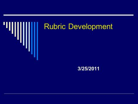3/25/2011 Rubric Development. Overview  A Little About You  Overview A Quick Note about Validity Introduction of Rubrics How to Create a Rubric Using.