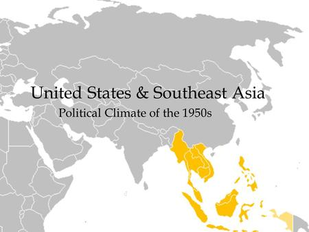 United States & Southeast Asia Political Climate of the 1950s.