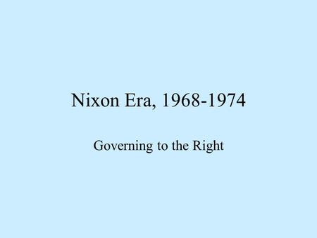 Nixon Era, 1968-1974 Governing to the Right. 1968 Presidential Election Electoral Vote.