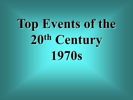Top Events of the 20 th Century 1970s. Event 67 On June 17, 1972, Washington police catch five men breaking into the headquarters of the Democratic National.