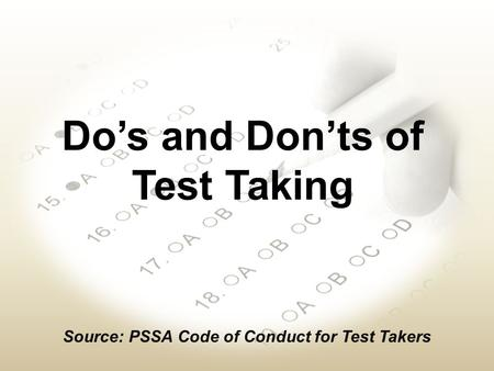 Do's and Don'ts of Test Taking Source: PSSA Code of Conduct for Test Takers.