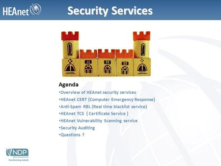Security Services Agenda Overview of HEAnet security services HEAnet CERT (Computer Emergency Response) Anti-Spam RBL (Real time blacklist service) HEAnet.