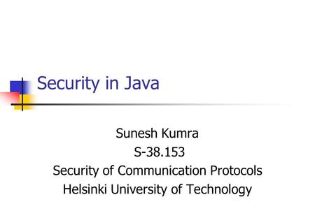 Security in Java Sunesh Kumra S-38.153 Security of Communication Protocols Helsinki University of Technology.