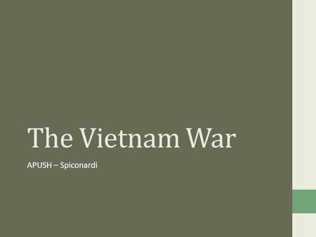 The Vietnam War APUSH – Spiconardi.