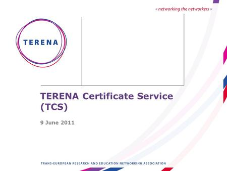 TERENA Certificate Service (TCS) 9 June 2011. Slide 2 › Many NRENs had set-up a CA, but certificates issued were not trusted by web browsers (the ' pop-up.