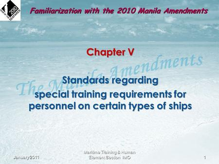 Familiarization with the 2010 Manila Amendments Chapter V Standards regarding special training requirements for personnel on certain types of ships January.