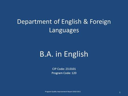 Department of English & Foreign Languages B.A. in English CIP Code: 23.0101 Program Code: 120 1 Program Quality Improvement Report 2010-2011.