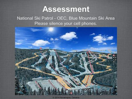 Assessment National Ski Patrol - OEC, Blue Mountain Ski Area Please silence your cell phones. National Ski Patrol - OEC, Blue Mountain Ski Area Please.