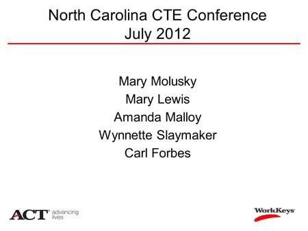 North Carolina CTE Conference July 2012 Mary Molusky Mary Lewis Amanda Malloy Wynnette Slaymaker Carl Forbes.