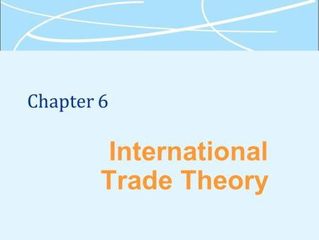 Chapter 6 International Trade Theory. 6-2 Why Is Free Trade Beneficial?  Free trade - a situation where a government does not attempt to influence through.