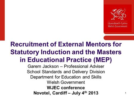 11 Recruitment of External Mentors for Statutory Induction and the Masters in Educational Practice (MEP) Garem Jackson – Professional Adviser School Standards.