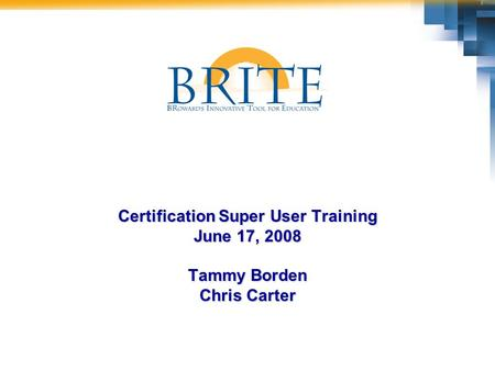 Certification Super User Training June 17, 2008 Tammy Borden Chris Carter.