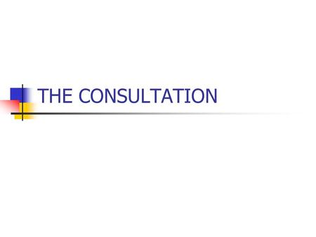 THE CONSULTATION. OUTCOME PROCESS BAD CONSULTATIONS PRESCRIBING TELEPHONE CONSULTATIONS.