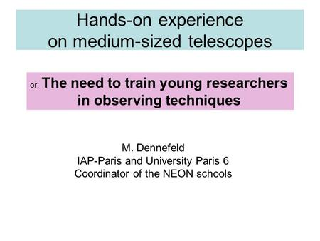 Hands-on experience on medium-sized telescopes or: The need to train young researchers in observing techniques M. Dennefeld IAP-Paris and University Paris.