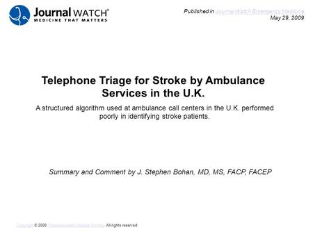 Telephone Triage for Stroke by Ambulance Services in the U.K. Summary and Comment by J. Stephen Bohan, MD, MS, FACP, FACEP Published in Journal Watch Emergency.
