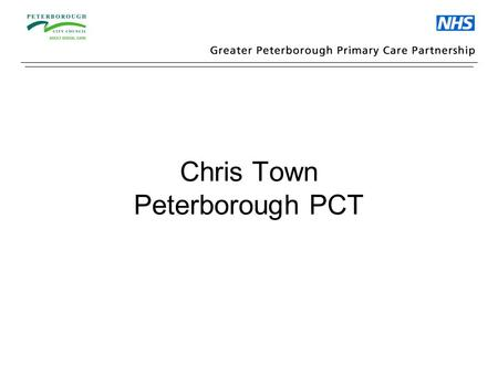 Chris Town Peterborough PCT. Peterborough Doctors On Call (PDOC) Established 1994 85 Doctors in Rota Peterborough NHS Walk-in Centre Established 2000.