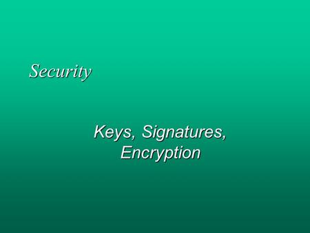 Security Keys, Signatures, Encryption. Slides by Jyrki Nummenmaa '