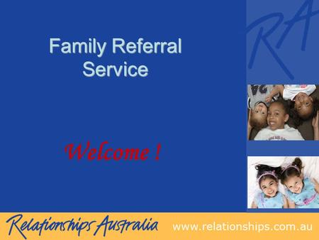 Family Referral Service Welcome !. Family Referral Service Funded by the NSW Department of Health in partnership with the Department of Human Services.