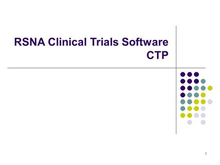 1 RSNA Clinical Trials Software CTP. FC DICOM FC DICOM PI DICOM Clinical Trial Dataflow Database HTTP Internet HTTP / HTTPS Data Acquisition Sites Principal.
