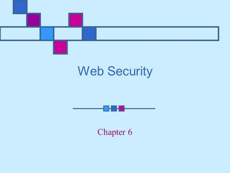 Web Security Chapter 6. Learning Objectives Understand SSL/TLS protocols and their implementation on the Internet Understand HTTPS protocol as it relates.