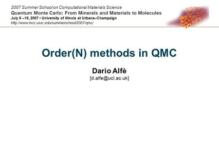Order(N) methods in QMC Dario Alfè 2007 Summer School on Computational Materials Science Quantum Monte Carlo: From Minerals and Materials.