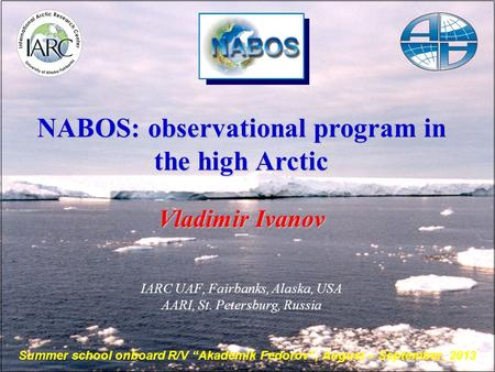 NABOS: observational program in the high Arctic Vladimir Ivanov IARC UAF, Fairbanks, Alaska, USA AARI, St. Petersburg, Russia Summer school onboard R/V.