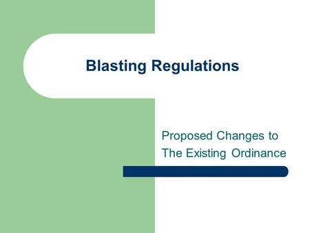 Blasting Regulations Proposed Changes to The Existing Ordinance.