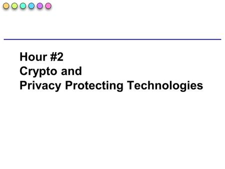 Hour #2 Crypto and Privacy Protecting Technologies.
