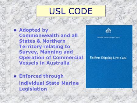 USL CODE Adopted by Commonwealth and all States & Northern Territory relating to Survey, Manning and Operation of Commercial Vessels in Australia Enforced.