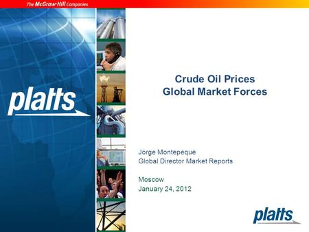 Crude Oil Prices Global Market Forces Jorge Montepeque Global Director Market Reports Moscow January 24, 2012.
